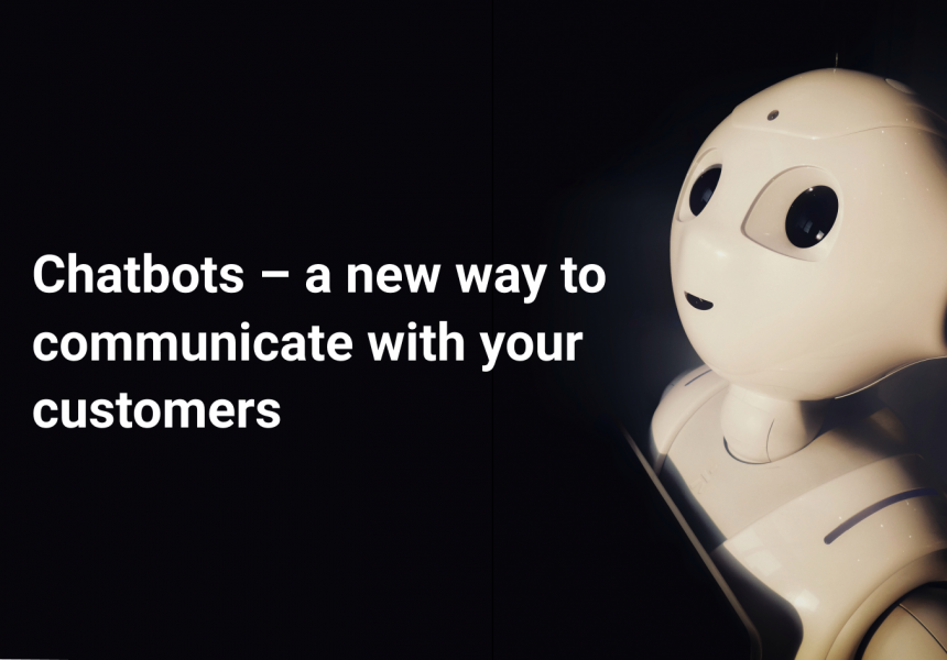 Chatbots: A new way to communicate with your customers